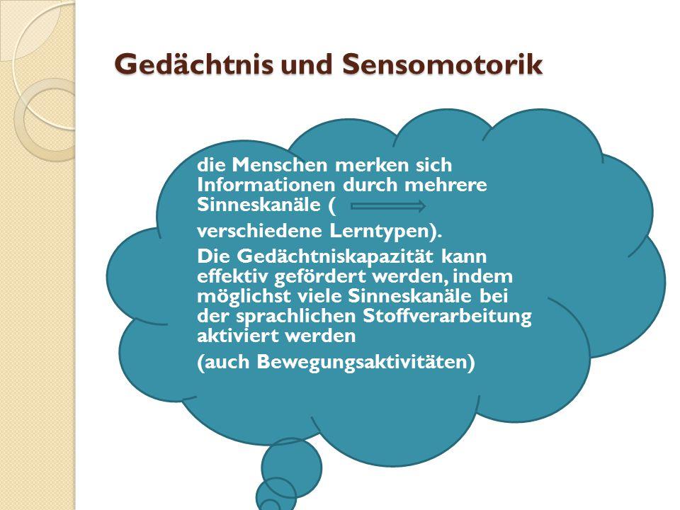 Gedächtnis und Sensomotorik die Menschen merken sich Informationen durch mehrere Sinneskanäle ( verschiedene Lerntypen).