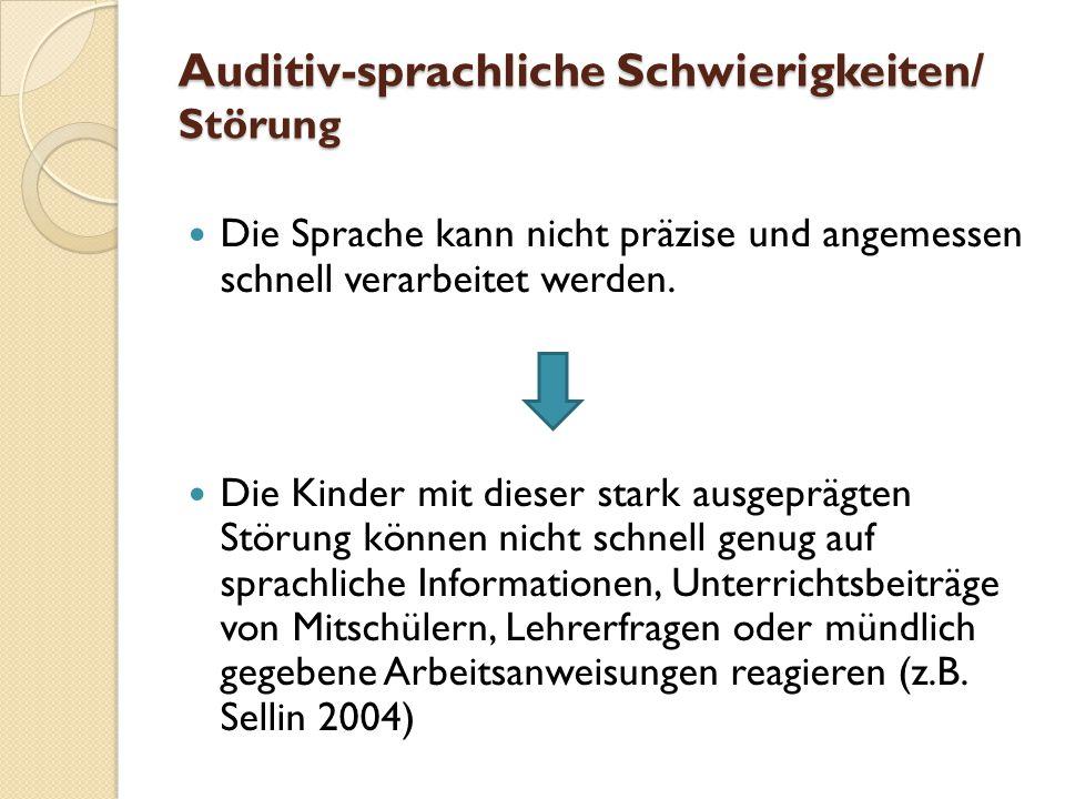 Auditiv-sprachliche Schwierigkeiten/ Störung Die Sprache kann nicht präzise und angemessen schnell verarbeitet werden.