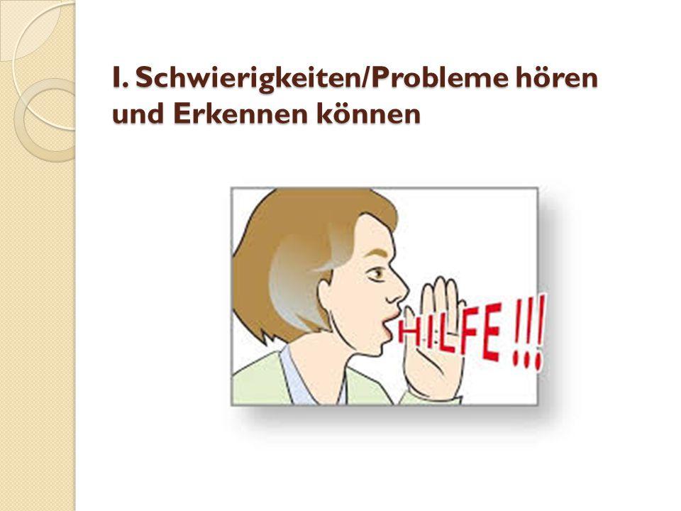 I. Schwierigkeiten/Probleme hören und Erkennen können