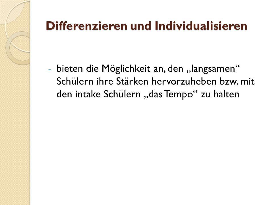 """Differenzieren und Individualisieren - bieten die Möglichkeit an, den """"langsamen Schülern ihre Stärken hervorzuheben bzw."""