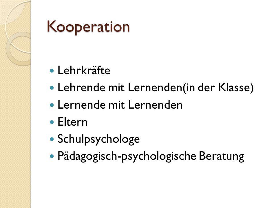 Kooperation Lehrkräfte Lehrende mit Lernenden(in der Klasse) Lernende mit Lernenden Eltern Schulpsychologe Pädagogisch-psychologische Beratung