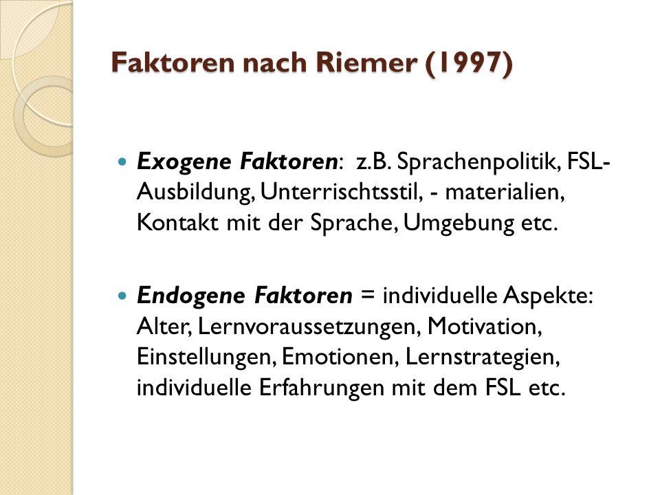 Faktoren nach Riemer (1997) Exogene Faktoren: z.B.