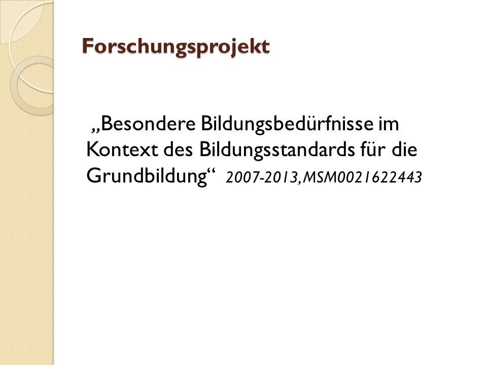 """Forschungsprojekt """"Besondere Bildungsbedürfnisse im Kontext des Bildungsstandards für die Grundbildung 2007-2013, MSM0021622443"""