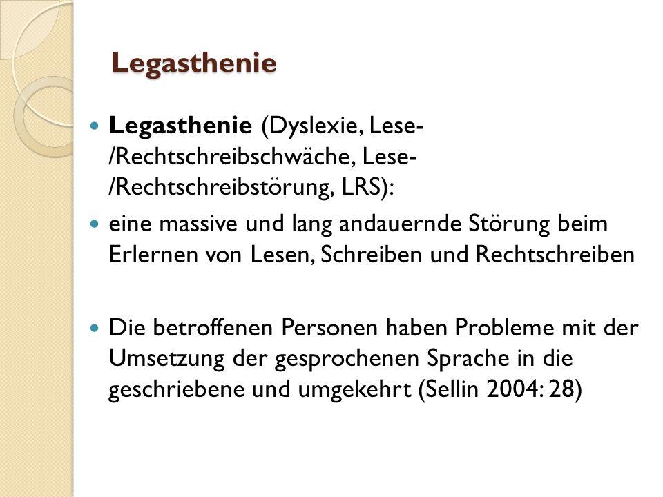 Legasthenie Legasthenie (Dyslexie, Lese- /Rechtschreibschwäche, Lese- /Rechtschreibstörung, LRS): eine massive und lang andauernde Störung beim Erlernen von Lesen, Schreiben und Rechtschreiben Die betroffenen Personen haben Probleme mit der Umsetzung der gesprochenen Sprache in die geschriebene und umgekehrt (Sellin 2004: 28)