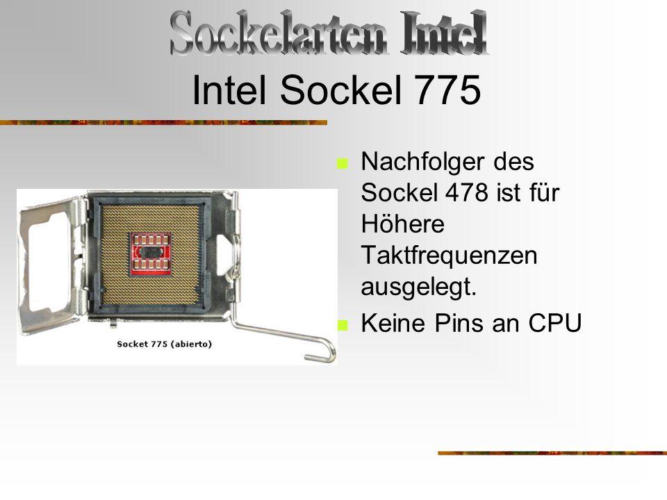 Intel Sockel 775 Nachfolger des Sockel 478 ist für Höhere Taktfrequenzen ausgelegt. Keine Pins an CPU