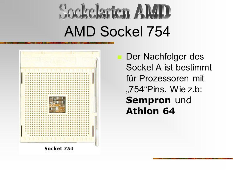 """AMD Sockel 754 Der Nachfolger des Sockel A ist bestimmt für Prozessoren mit """"754""""Pins. Wie z.b: Sempron und Athlon 64"""