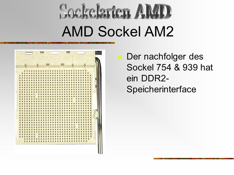 AMD Sockel AM2 Der nachfolger des Sockel 754 & 939 hat ein DDR2- Speicherinterface