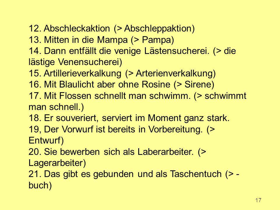 17 12.Abschleckaktion (> Abschleppaktion) 13. Mitten in die Mampa (> Pampa) 14.