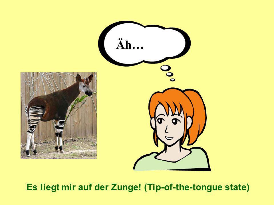 Äh… Es liegt mir auf der Zunge! (Tip-of-the-tongue state)