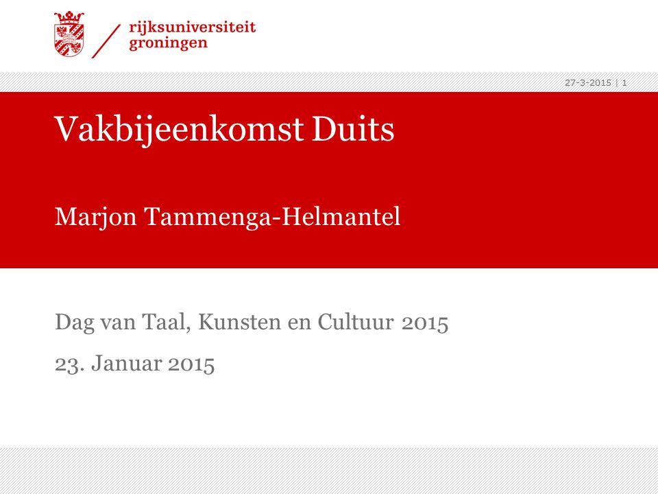 27-3-2015 | 1 Dag van Taal, Kunsten en Cultuur 2015 23. Januar 2015 Vakbijeenkomst Duits Marjon Tammenga-Helmantel