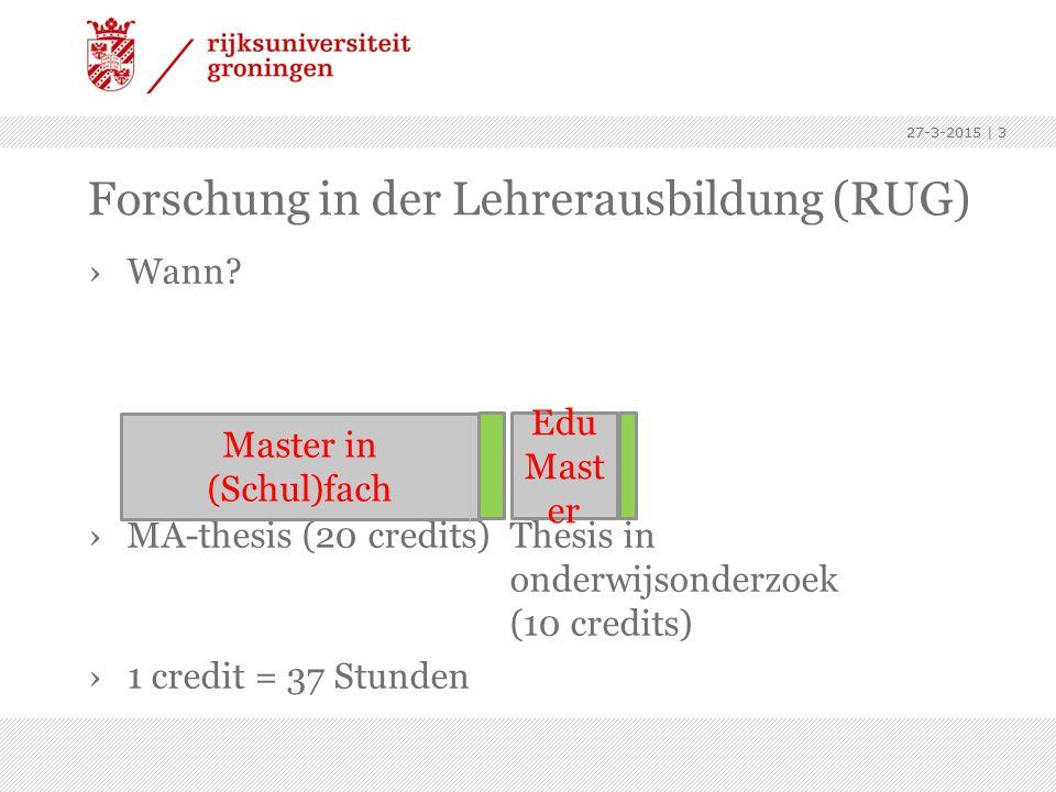 Forschung in der Lehrerausbildung (RUG) ›Wann? ›MA-thesis (20 credits)Thesis in onderwijsonderzoek (10 credits) ›1 credit = 37 Stunden 27-3-2015 | 3 E