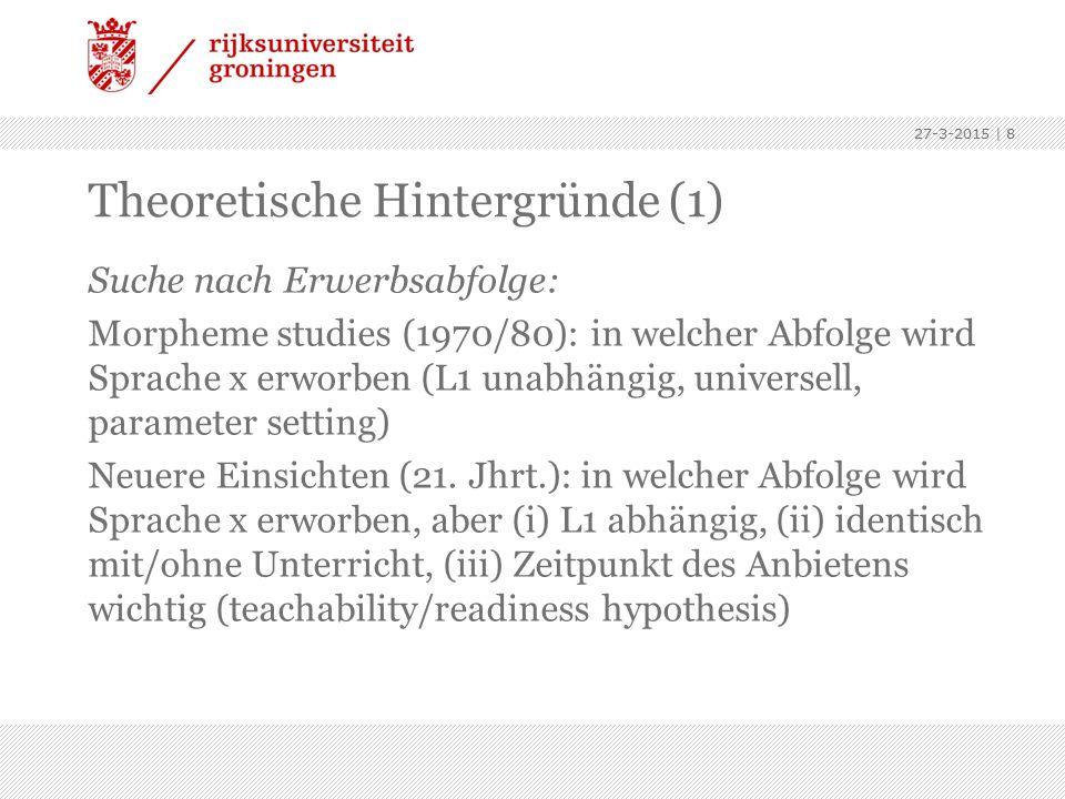 Theoretische Hintergründe (1) Suche nach Erwerbsabfolge: Morpheme studies (1970/80): in welcher Abfolge wird Sprache x erworben (L1 unabhängig, univer