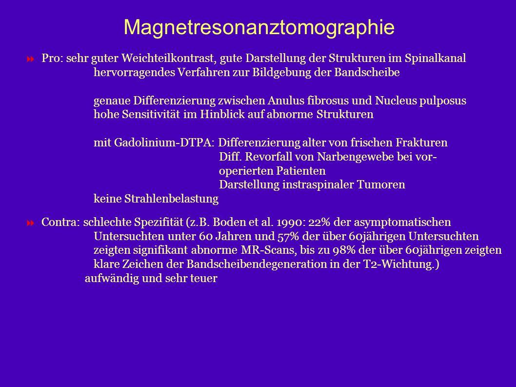 Magnetresonanztomographie  Pro: sehr guter Weichteilkontrast, gute Darstellung der Strukturen im Spinalkanal hervorragendes Verfahren zur Bildgebung