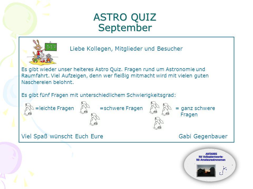 ASTRO QUIZ September Liebe Kollegen, Mitglieder und Besucher Es gibt wieder unser heiteres Astro Quiz.