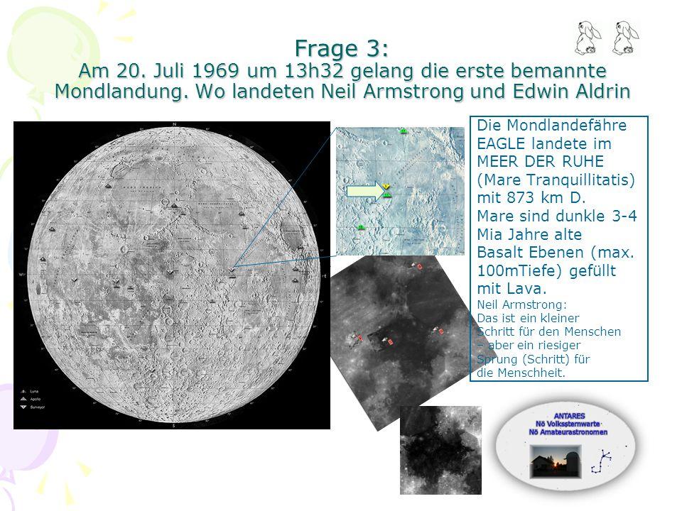 Frage 3: Am 20. Juli 1969 um 13h32 gelang die erste bemannte Mondlandung.