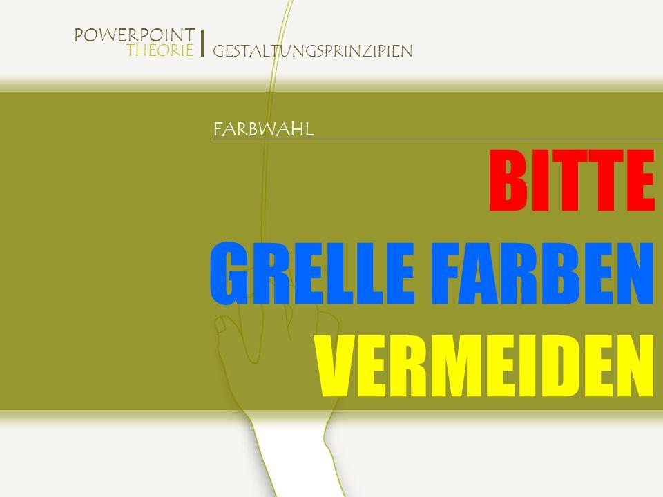 POWERPOINT THEORIE GESTALTUNGSPRINZIPIEN FARBWAHL BITTE GRELLE FARBEN VERMEIDEN