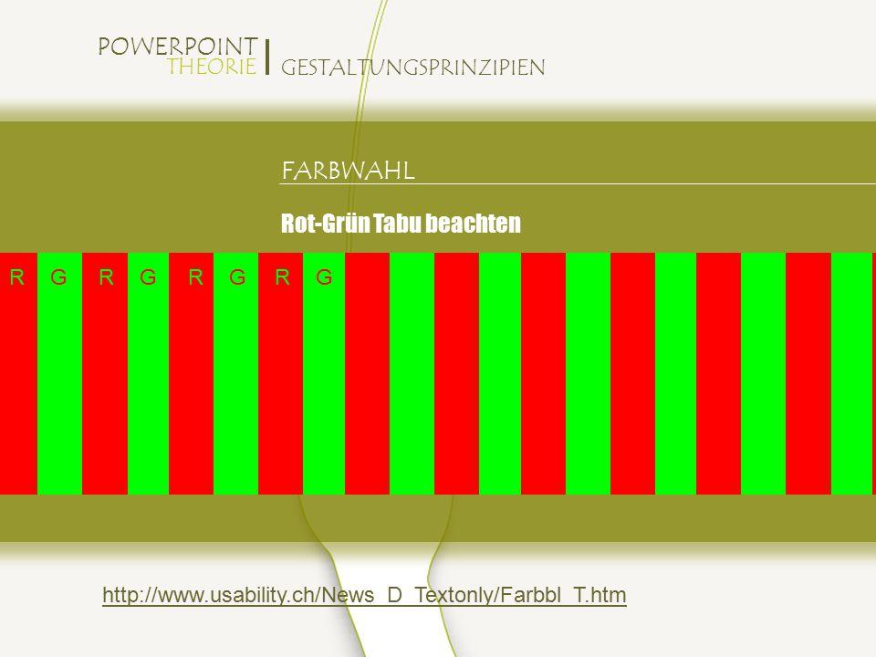 POWERPOINT THEORIE GESTALTUNGSPRINZIPIEN FARBWAHL Rot-Grün Tabu beachten RGRGRGRG http://www.usability.ch/News_D_Textonly/Farbbl_T.htm