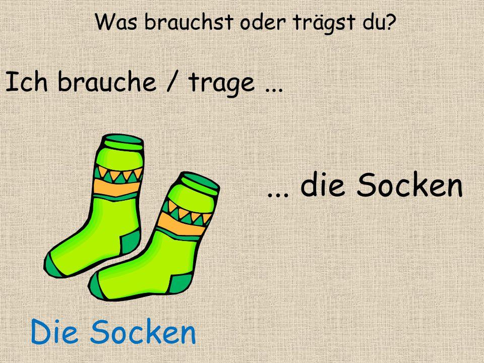 ... die Socken Was brauchst oder trägst du? Ich brauche / trage... Die Socken