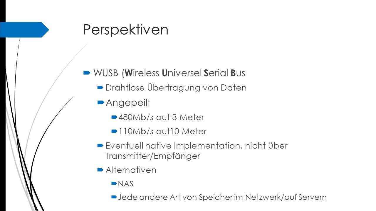 Perspektiven  WUSB ( W ireless U niversel S erial B us  Drahtlose Übertragung von Daten  Angepeilt  480Mb/s auf 3 Meter  110Mb/s auf10 Meter  Ev