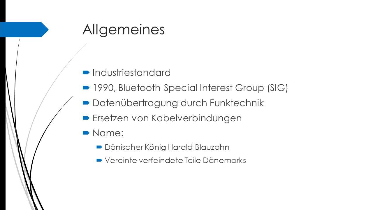 Allgemeines  Industriestandard  1990, Bluetooth Special Interest Group (SIG)  Datenübertragung durch Funktechnik  Ersetzen von Kabelverbindungen 