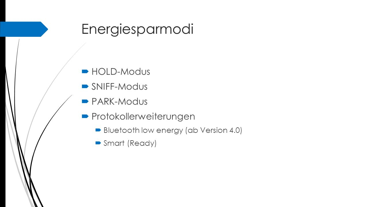 Energiesparmodi  HOLD-Modus  SNIFF-Modus  PARK-Modus  Protokollerweiterungen  Bluetooth low energy (ab Version 4.0)  Smart (Ready)