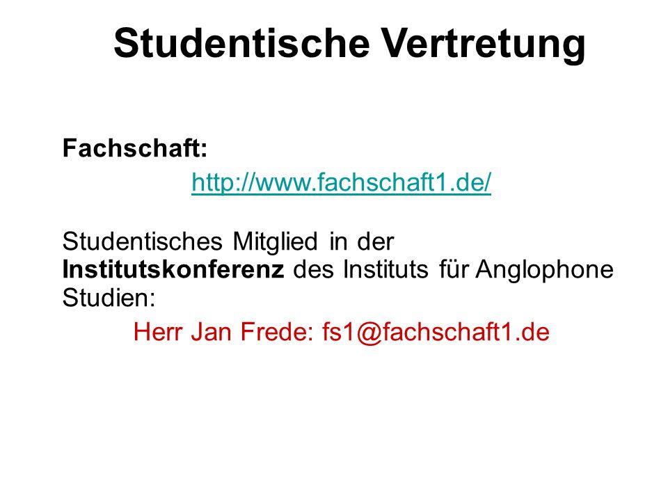 Studentische Vertretung Fachschaft: http://www.fachschaft1.de/ Studentisches Mitglied in der Institutskonferenz des Instituts für Anglophone Studien: Herr Jan Frede: fs1@fachschaft1.de