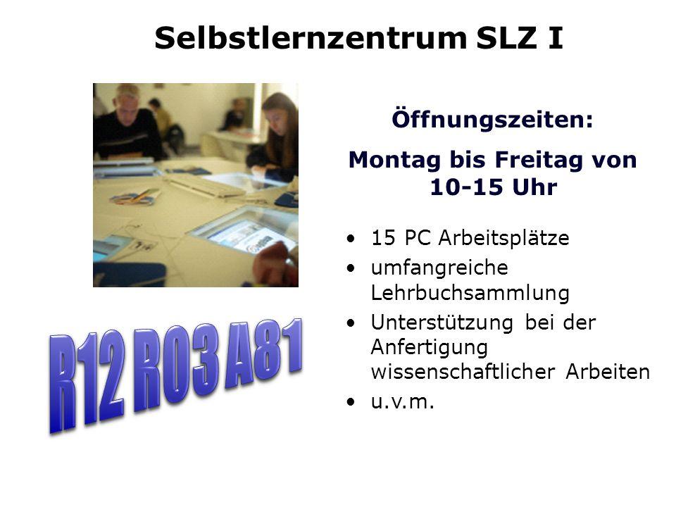 Selbstlernzentrum SLZ I Öffnungszeiten: Montag bis Freitag von 10-15 Uhr 15 PC Arbeitsplätze umfangreiche Lehrbuchsammlung Unterstützung bei der Anfertigung wissenschaftlicher Arbeiten u.v.m.