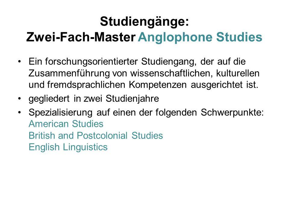 Studiengänge: Zwei-Fach-Master Anglophone Studies Ein forschungsorientierter Studiengang, der auf die Zusammenführung von wissenschaftlichen, kulturellen und fremdsprachlichen Kompetenzen ausgerichtet ist.