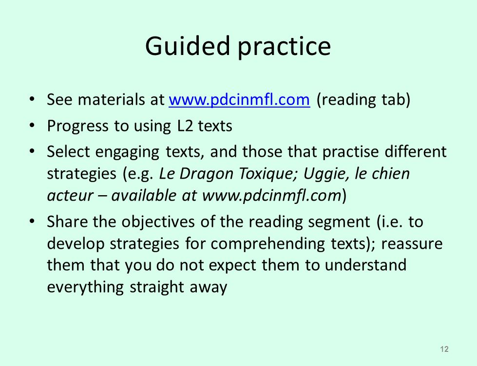 Guided practice See materials at www.pdcinmfl.com (reading tab)www.pdcinmfl.com Progress to using L2 texts Select engaging texts, and those that pract