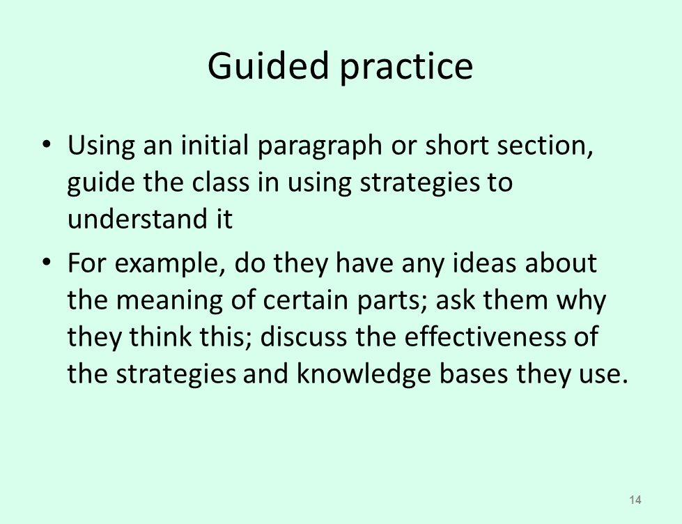 Guided practice Using an initial paragraph or short section, guide the class in using strategies to understand it For example, do they have any ideas
