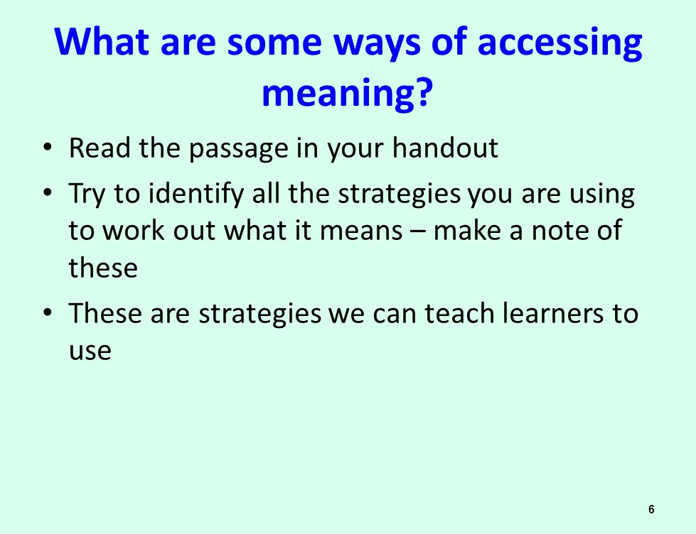 What are some ways of accessing meaning? Read the passage in your handout Try to identify all the strategies you are using to work out what it means –