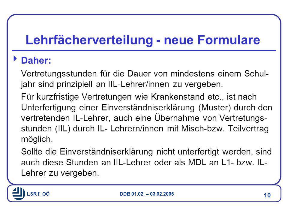 LSR f. OÖ DDB 01.02. – 03.02.2006 10 Lehrfächerverteilung - neue Formulare  Daher: Vertretungsstunden für die Dauer von mindestens einem Schul- jahr