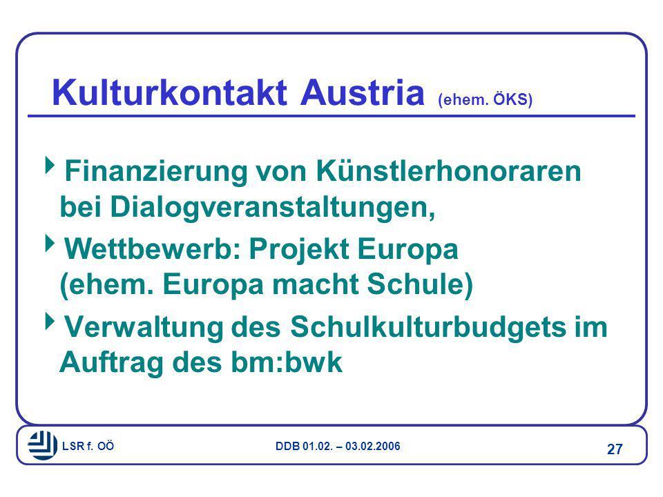 LSR f. OÖ DDB 01.02. – 03.02.2006 27 Kulturkontakt Austria (ehem. ÖKS)  Finanzierung von Künstlerhonoraren bei Dialogveranstaltungen,  Wettbewerb: P