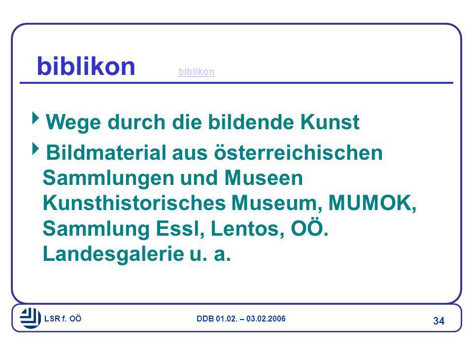LSR f. OÖ DDB 01.02. – 03.02.2006 34 biblikon biblikon  Wege durch die bildende Kunst  Bildmaterial aus österreichischen Sammlungen und Museen Kunst