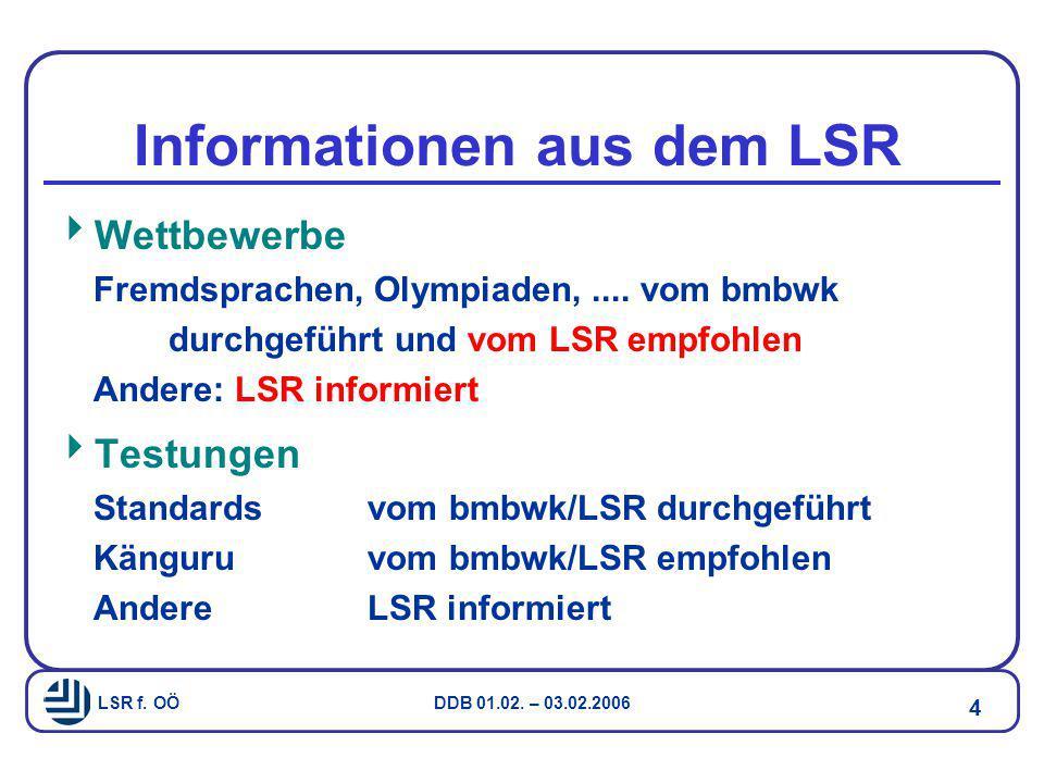 LSR f. OÖ DDB 01.02. – 03.02.2006 4 Informationen aus dem LSR  Wettbewerbe Fremdsprachen, Olympiaden,.... vom bmbwk durchgeführt und vom LSR empfohle