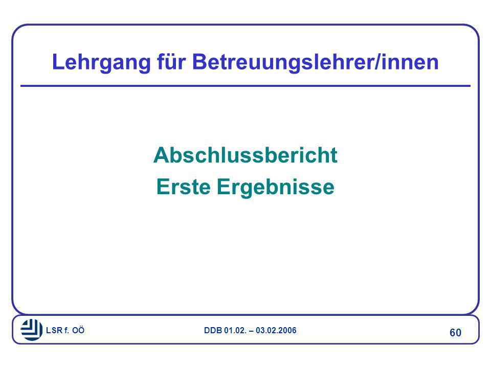 LSR f. OÖ DDB 01.02. – 03.02.2006 60 Lehrgang für Betreuungslehrer/innen Abschlussbericht Erste Ergebnisse