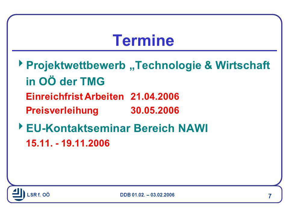 """LSR f. OÖ DDB 01.02. – 03.02.2006 7 Termine  Projektwettbewerb """"Technologie & Wirtschaft in OÖ der TMG Einreichfrist Arbeiten21.04.2006 Preisverleihu"""