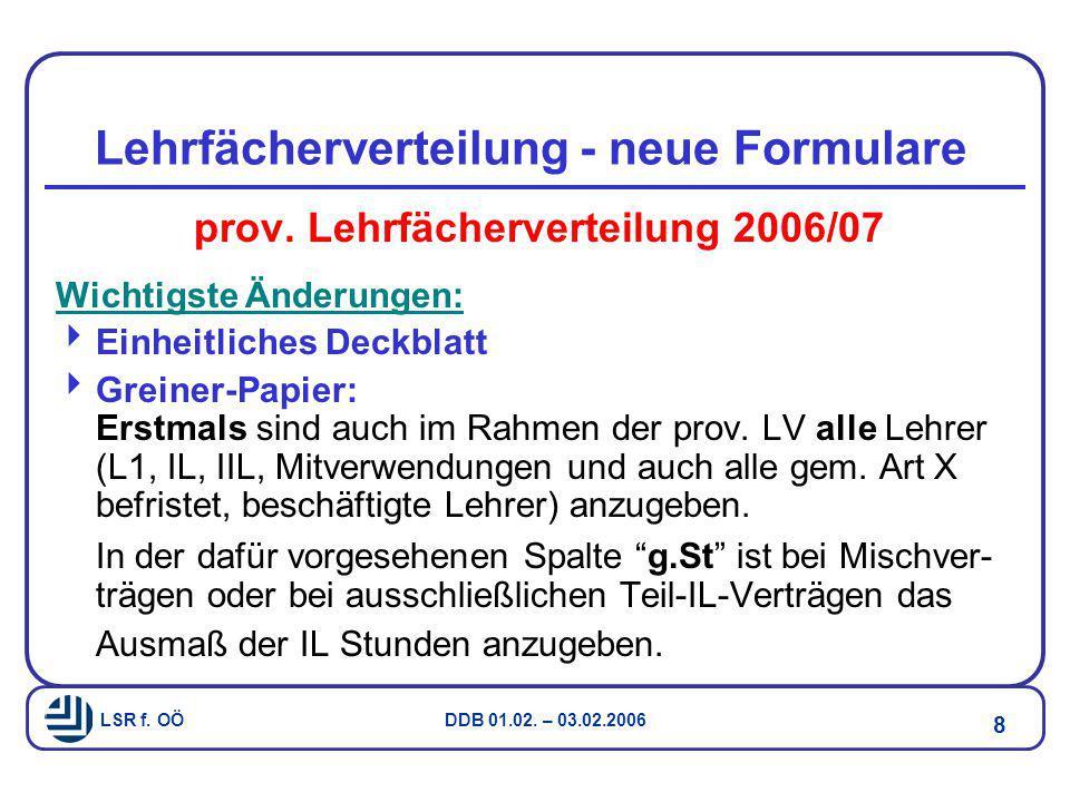 LSR f. OÖ DDB 01.02. – 03.02.2006 8 Lehrfächerverteilung - neue Formulare prov. Lehrfächerverteilung 2006/07 Wichtigste Änderungen:  Einheitliches De