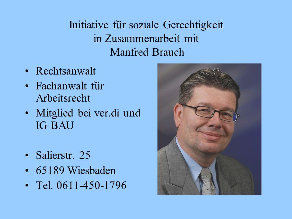 Initiative für soziale Gerechtigkeit in Zusammenarbeit mit Manfred Brauch Rechtsanwalt Fachanwalt für Arbeitsrecht Mitglied bei ver.di und IG BAU Sali