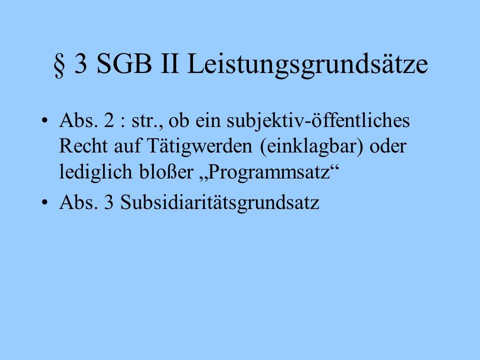 """§ 3 SGB II Leistungsgrundsätze Abs. 2 : str., ob ein subjektiv-öffentliches Recht auf Tätigwerden (einklagbar) oder lediglich bloßer """"Programmsatz"""" Ab"""