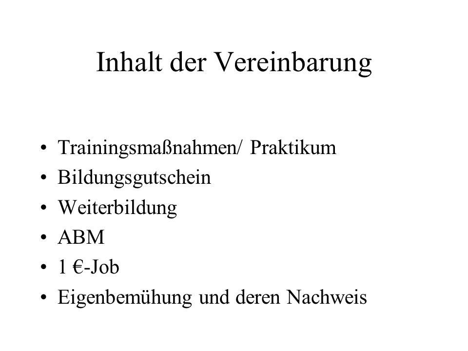 Inhalt der Vereinbarung Trainingsmaßnahmen/ Praktikum Bildungsgutschein Weiterbildung ABM 1 €-Job Eigenbemühung und deren Nachweis