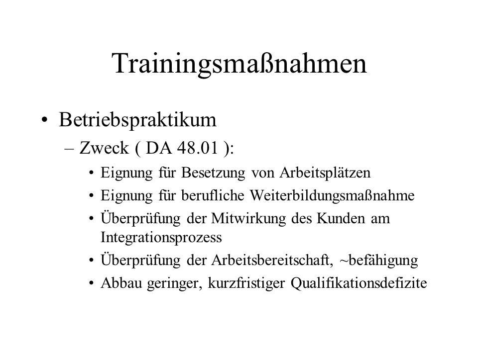Trainingsmaßnahmen Betriebspraktikum –Zweck ( DA 48.01 ): Eignung für Besetzung von Arbeitsplätzen Eignung für berufliche Weiterbildungsmaßnahme Überp