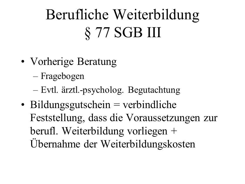 Berufliche Weiterbildung § 77 SGB III Vorherige Beratung –Fragebogen –Evtl. ärztl.-psycholog. Begutachtung Bildungsgutschein = verbindliche Feststellu