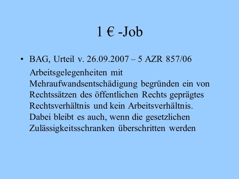 1 € -Job BAG, Urteil v. 26.09.2007 – 5 AZR 857/06 Arbeitsgelegenheiten mit Mehraufwandsentschädigung begründen ein von Rechtssätzen des öffentlichen R
