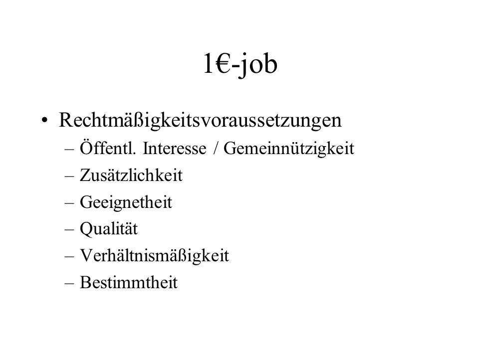 1€-job Rechtmäßigkeitsvoraussetzungen –Öffentl. Interesse / Gemeinnützigkeit –Zusätzlichkeit –Geeignetheit –Qualität –Verhältnismäßigkeit –Bestimmthei