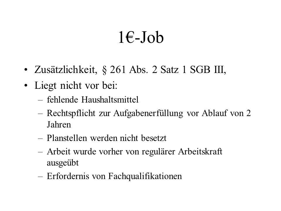 1€-Job Zusätzlichkeit, § 261 Abs. 2 Satz 1 SGB III, Liegt nicht vor bei: –fehlende Haushaltsmittel –Rechtspflicht zur Aufgabenerfüllung vor Ablauf von