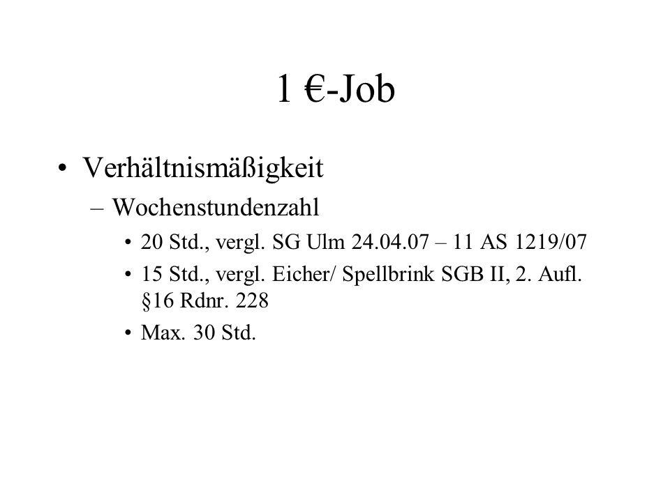 1 €-Job Verhältnismäßigkeit –Wochenstundenzahl 20 Std., vergl. SG Ulm 24.04.07 – 11 AS 1219/07 15 Std., vergl. Eicher/ Spellbrink SGB II, 2. Aufl. §16