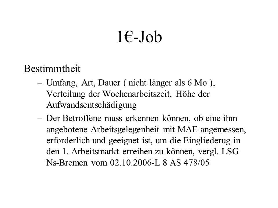 1€-Job Bestimmtheit –Umfang, Art, Dauer ( nicht länger als 6 Mo ), Verteilung der Wochenarbeitszeit, Höhe der Aufwandsentschädigung –Der Betroffene mu