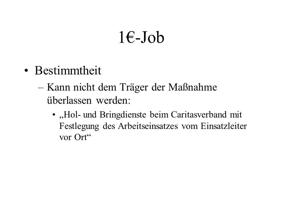 """1€-Job Bestimmtheit –Kann nicht dem Träger der Maßnahme überlassen werden: """"Hol- und Bringdienste beim Caritasverband mit Festlegung des Arbeitseinsat"""