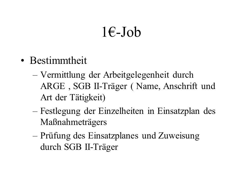 1€-Job Bestimmtheit –Vermittlung der Arbeitgelegenheit durch ARGE, SGB II-Träger ( Name, Anschrift und Art der Tätigkeit) –Festlegung der Einzelheiten